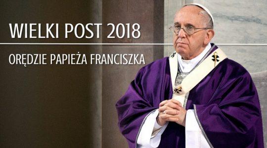 Post, jałmużna i modlitwa - antidotum na współczesne fałszerstwa. Orędzie na Wielki Post Papieża Franciszka
