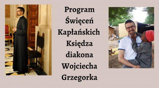 Uroczystość Święceń Kapłańskich Diakona Wojciecha Grzegorka - program